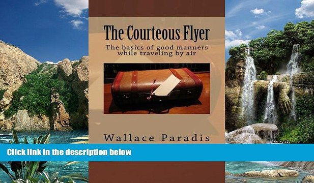Books to Read  The Courteous Flyer: The basics of good manners while traveling by air  Full Ebooks