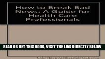 [FREE] EBOOK How to Break Bad News: A Guide for Health Care Professionals BEST COLLECTION