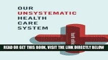 [FREE] EBOOK Our Unsystematic Health Care System BEST COLLECTION