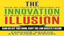[Free Read] The Innovation Illusion: How So Little Is Created by So Many Working So Hard Free