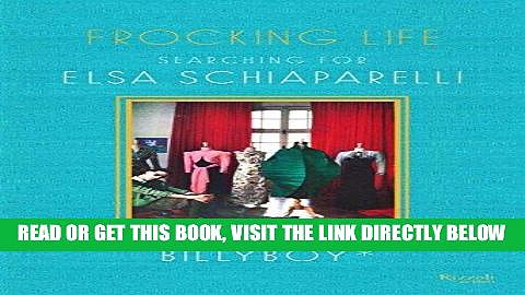 [FREE] EBOOK Frocking Life: Searching for Elsa Schiaparelli BEST COLLECTION
