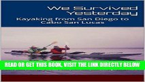 [READ] EBOOK We Survived Yesterday: Kayaking from San Diego to Cabo San Lucas BEST COLLECTION