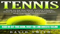 [FREE] EBOOK Tennis: How to be the Best Tennis Player, Dos and Don ts, Tips and Strategies, and