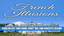 [READ] EBOOK My Story as an American Au Pair in the Loire Valley: French Illusions, Book 1 ONLINE