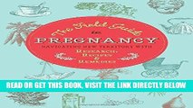 [READ] EBOOK The Field Guide to Pregnancy: Navigating New Territory with Research, Recipes, and