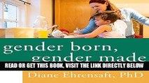 [READ] EBOOK Gender Born, Gender Made: Raising Healthy Gender-Nonconforming Children ONLINE