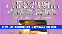 [Read] PDF Easing Labor Pain : The Complete Guide to a More Comfortable and Rewarding Birth,