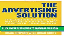 [READ] EBOOK The Advertising Solution: Influence Prospects, Multiply Sales, and Promote Your Brand