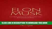 [READ] EBOOK Elon Musk: The Biography Of A Modern Day Renaissance Man (Elon Musk, Tesla, SpaceX,