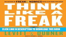 [FREE] EBOOK Think Like a Freak: The Authors of Freakonomics Offer to Retrain Your Brain ONLINE