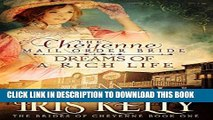 Best Seller The Cheyenne Mail Order Bride Dreams of a Rich Life: (A Sweet Western Historical