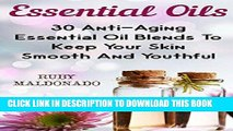 [New] Ebook Essential Oils: 30 Anti-Aging Essential Oil Blends To Keep Your Skin Smooth And