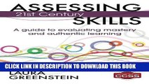 Ebook Assessing 21st Century Skills: A Guide to Evaluating Mastery and Authentic Learning Free