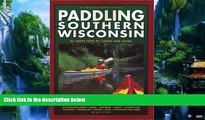 Big Deals  Paddling Southern Wisconsin : 82 Great Trips By Canoe   Kayak (Trails Books Guide)