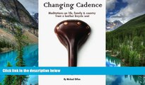 Must Have  Changing Cadence: Meditations on Life, Family and Country from a Leather Bicycle Seat