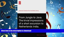 READ PDF From Jungle to Java. The trivial impressions of a short excursion to Netherlands India.