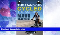 Big Deals  The Man Who Cycled the Americas  Full Read Most Wanted