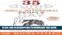 [FREE] EBOOK 35 Dumb Things Well-Intended People Say: Surprising Things We Say That Widen the