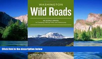 READ FULL  Wild Roads Washington: 80 Scenic Drives to Camping, Hiking Trails, and Adventures