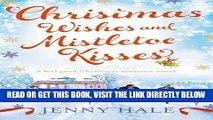 [EBOOK] DOWNLOAD Christmas Wishes and Mistletoe Kisses: A feel good Christmas romance novel READ NOW