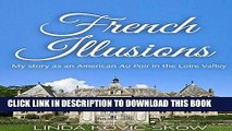[New] Ebook My Story as an American Au Pair in the Loire Valley: French Illusions, Book 1 Free