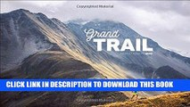 [New] Ebook Grand Trail: A Magnificent Journey to the Heart of Ultrarunning and Racing Free Online