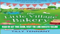 [EBOOK] DOWNLOAD The Little Village Bakery: A feel good romantic comedy with plenty of cake