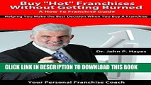 """[READ] EBOOK Buy """"Hot"""" Franchises Without Getting Burned - A How To Franchise Guide: Helping You"""