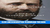 Ebook American Ulysses: A Life of Ulysses S. Grant Free Read