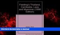 READ THE NEW BOOK Fielding s Thailand, Cambodia, Laos   Myanmar: Cambodia, Laos   Myanmar (1996