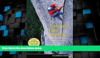 Big Deals  Traditional Lead Climbing: A Rock Climber s Guide to Taking the Sharp End of the Rope