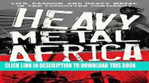 [New] Ebook Heavy Metal Africa: Life, Passion, and Heavy Metal in the Forgotten Continent Free