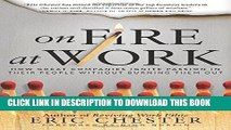 [PDF] On Fire at Work: How Great Companies Ignite Passion in Their People Without Burning Them Out