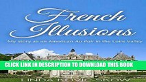 [New] PDF My Story as an American Au Pair in the Loire Valley: French Illusions, Book 1 Free Read