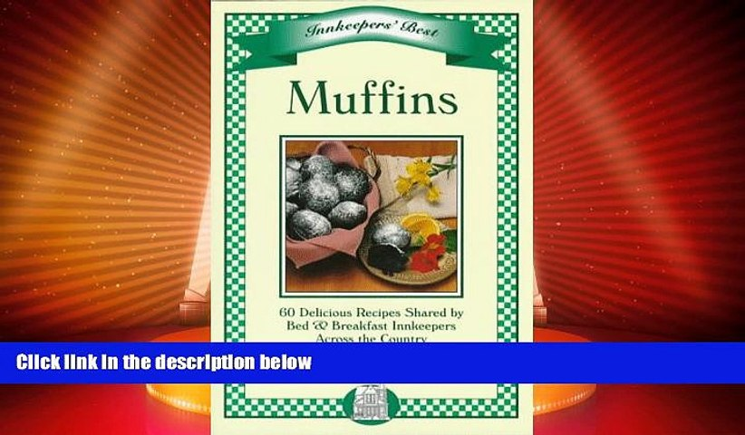 Big Deals  Muffins: 60 Delicious Recipes Shared by Bed   Breakfast Innkeppers Across the Country