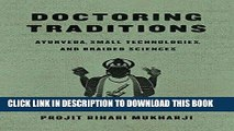 [New] Ebook Doctoring Traditions: Ayurveda, Small Technologies, and Braided Sciences Free Read