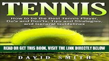 [EBOOK] DOWNLOAD Tennis: How to be the Best Tennis Player, Dos and Don ts, Tips and Strategies,