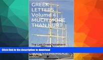 READ  GREEK LETTERS Volume Four MUCH MORE THAN HURT: The Last Greek Testament (GREEK LETTERS