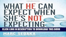 Read Now What He Can Expect When She s Not Expecting: How to Support Your Wife, Save Your