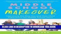Read Now Middle School Makeover: Improving the Way You and Your Child Experience the Middle School
