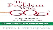 Read Now The Problem with God: Why Atheists, True Believers, and Even Agnostics Must All Be Wrong