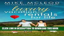 Best Seller LUXURY VACATION RENTALS FOR LIFE: Vacation Rentals by the Numbers Free Read