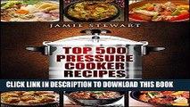 Ebook Top 500 Pressure Cooker Recipes: (Fast Cooker, Slow Cooking, Meals, Chicken, Crock Pot,
