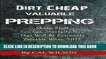 Read Now Dirt Cheap Valuable Prepping: Cheap Stuff You Can Stockpile Now That Will Be Extremely