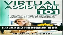 Ebook Virtual Assistant: 101- How to Effectively Outsource Tasks to Virtual Assistants to Maximize