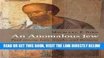 EBOOK] DOWNLOAD An Anomalous Jew: Paul among Jews, Greeks, and Romans READ NOW
