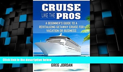 Big Deals  Cruise Like The Pros!: A Beginner s Guide To A Revitalizing Getaway Cruise For Vacation
