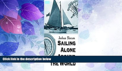 Must Have PDF  Sailing Alone Around the World - Full Book (Also Illustrated): Joshua Slocum  Full