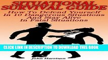 Read Now Situational Survival Guide: How To Defend Yourself In 10 Dangerous Situations And Stay