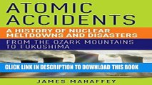 Read Now Atomic Accidents: A History of Nuclear Meltdowns and Disasters: From the Ozark Mountains